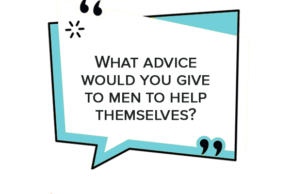 what advice would you give to men to help themselves men