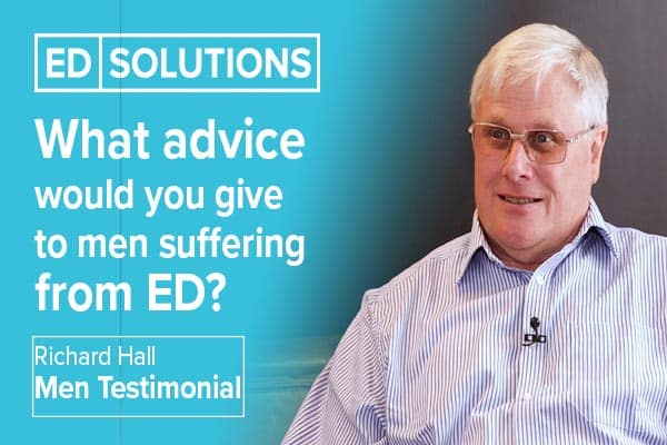 What advice would you give to men suffering from ED?